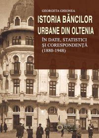 Istoria băncilor urbane din Oltenia în date, statistici şi corespondenţă (1880-1948)