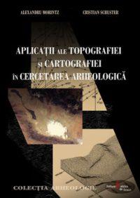 Aplicaţii ale topografiei şi cartografiei în cercetarea arheologică