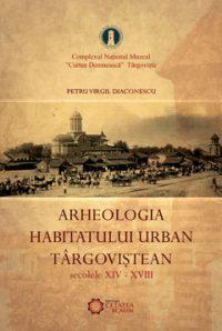Arheologia Habitatului urban târgoviștean. secolele XIV-XVIII