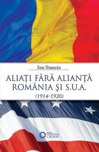 Aliaţi fără alianţă. România şi S.U.A. (1914-1920)