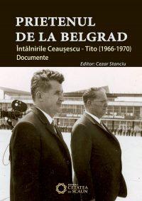 Prietenul de la Belgrad. Întâlnirile Ceauşescu – Tito. Documente (1966-1970)