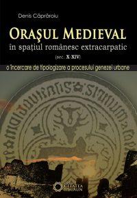 Oraşul medieval în spaţiul românesc extracarpatic (sec. X-XIV). ed. II