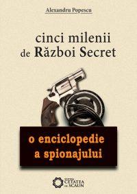 Cinci milenii de război secret. O enciclopedie a spionajului