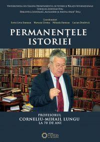 Permanențele istoriei. Profesorul Corneliu Mihail Lungu la 70 de ani