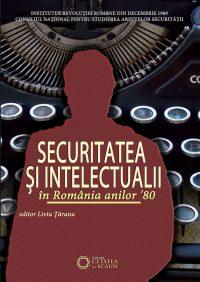 Securitatea şi intelectualii în România anilor '80. Documente esențiale