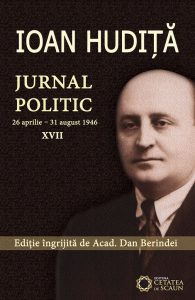 IOAN HUDIŢĂ. JURNAL POLITIC. (26 aprilie – 31 august 1946). Vol. XVII