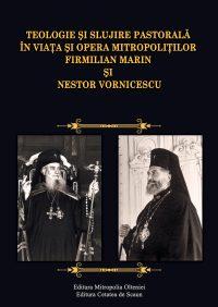 Teologie şi slujire pastorală în viaţa şi opera mitropoliţilor Firmilian Marin şi Nestor Vornicescu