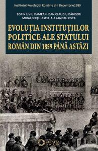 Evoluția instituțiilor politice ale statului român din 1859 până astăzi