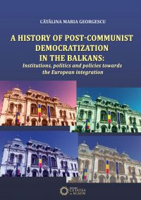 A HISTORY OF POST-COMMUNIST DEMOCRATIZATION IN THE BALKANS: Institutions, politics and policies towards the European integration