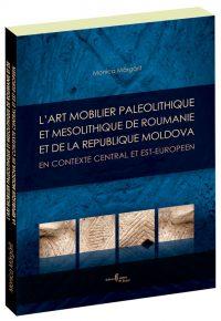L'ART MOBILIER PALÉOLITHIQUE ET MÉSOLITHIQUE DE ROUMANIE ET DE LA RÉPUBLIQUE MOLDOVA, EN CONTEXTE CENTRAL ET EST-EUROPÉEN