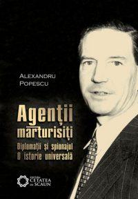 Agenţii mărturisiţi. Diplomaţii şi spionajul. O istorie universală. Ediția a 2-a revizuită
