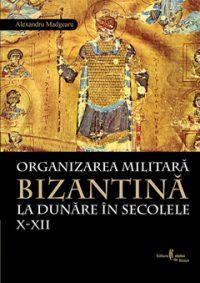 Organizarea militară bizantină la Dunăre în sec. X-XII