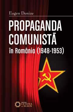 Propaganda comunistă în România (1948-1953) ed. II / 2011