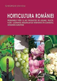 Horticultura României. Problemele pieţei şi ale producţiei de legume, fructe, flori, scenariul măsurilor de intervenţie în contextul integrării europene