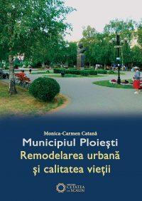 Municipiul Ploiești – remodelarea urbană și calitatea vieții
