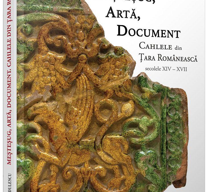 Lansare : Meșteșug, artă, document. Cahlele din Țara Românească (secolele XIV-XVII)