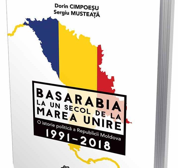 Lansarea cărții: Basarabia, la un secol de la Marea Unire. O istorie politică a Republicii Moldova (1991-2018); Autori: Dorin Cimpoeșu, Sergiu Musteață