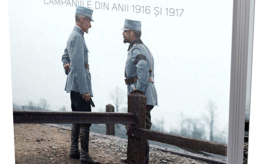 ARMATA ROMÂNĂ ÎN RĂZBOIUL DE ÎNTREGIRE. Campaniile din anii 1916-1917 – LANSARE