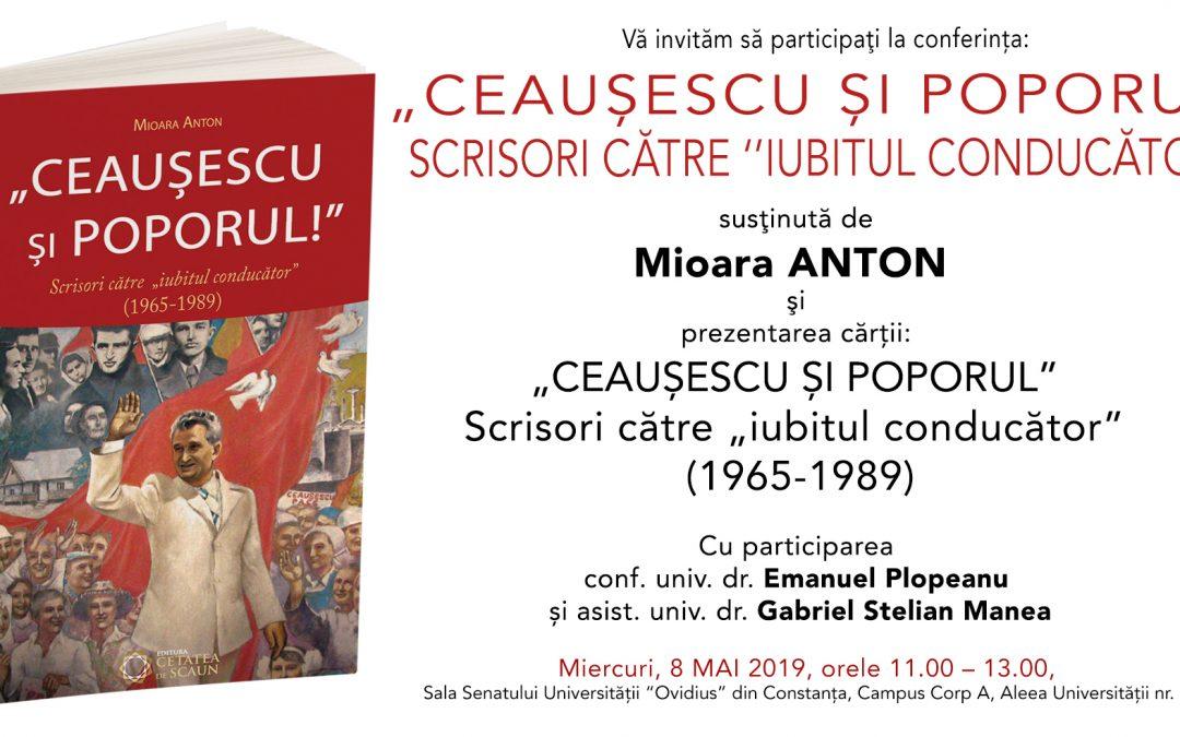 """Conferință """"Ceaușescu și poporul!"""". Scrisori către ''iubitul conducător""""."""